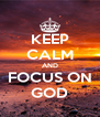 KEEP CALM AND FOCUS ON GOD - Personalised Poster A4 size