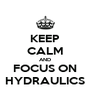 KEEP CALM AND FOCUS ON HYDRAULICS - Personalised Poster A4 size