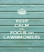 KEEP CALM AND FOCUS on LAWNMOWERS - Personalised Poster A4 size