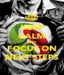 KEEP CALM AND FOCUS ON NEXT STEPS - Personalised Poster A4 size