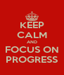 KEEP CALM AND FOCUS ON PROGRESS - Personalised Poster A4 size