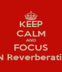 KEEP CALM AND FOCUS ON Reverberation - Personalised Poster A4 size