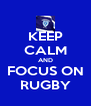 KEEP CALM AND FOCUS ON RUGBY - Personalised Poster A4 size