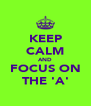 KEEP CALM AND FOCUS ON THE 'A' - Personalised Poster A4 size