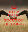 KEEP CALM AND FOCUS ON THE TARGET - Personalised Poster A4 size