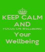 KEEP CALM AND FOCUS ON WELLBEING Your Wellbeing - Personalised Poster A4 size