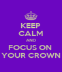 KEEP CALM AND FOCUS ON  YOUR CROWN - Personalised Poster A4 size