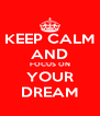 KEEP CALM AND FOCUS ON YOUR DREAM - Personalised Poster A4 size