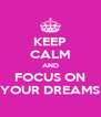 KEEP CALM AND FOCUS ON YOUR DREAMS - Personalised Poster A4 size