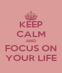 KEEP CALM AND FOCUS ON YOUR LIFE - Personalised Poster A4 size