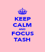 KEEP CALM AND FOCUS TASH - Personalised Poster A4 size