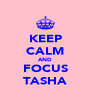 KEEP CALM AND FOCUS TASHA - Personalised Poster A4 size