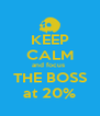 KEEP CALM and focus  THE BOSS at 20% - Personalised Poster A4 size