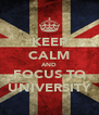 KEEP CALM AND FOCUS TO UNIVERSITY - Personalised Poster A4 size