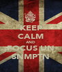 KEEP CALM AND FOCUS UN SNMPTN - Personalised Poster A4 size