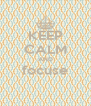 KEEP CALM AND focuse  - Personalised Poster A4 size