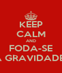 KEEP CALM AND FODA-SE A GRAVIDADE  - Personalised Poster A4 size
