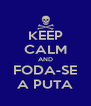 KEEP CALM AND FODA-SE A PUTA - Personalised Poster A4 size
