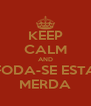 KEEP CALM AND FODA-SE ESTA MERDA - Personalised Poster A4 size