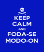 KEEP CALM AND FODA-SE MODO-ON - Personalised Poster A4 size