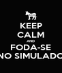 KEEP CALM AND FODA-SE NO SIMULADO - Personalised Poster A4 size