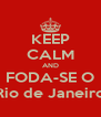 KEEP CALM AND FODA-SE O Rio de Janeiro - Personalised Poster A4 size