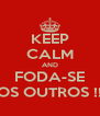 KEEP CALM AND FODA-SE OS OUTROS !! - Personalised Poster A4 size