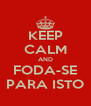 KEEP CALM AND FODA-SE PARA ISTO - Personalised Poster A4 size