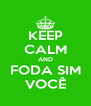 KEEP CALM AND FODA SIM VOCÊ - Personalised Poster A4 size