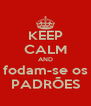 KEEP CALM AND fodam-se os PADRÕES - Personalised Poster A4 size