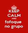 KEEP CALM AND fofoque  no grupo - Personalised Poster A4 size
