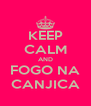KEEP CALM AND FOGO NA CANJICA - Personalised Poster A4 size