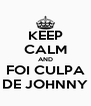 KEEP CALM AND FOI CULPA DE JOHNNY - Personalised Poster A4 size
