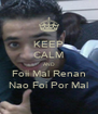 KEEP CALM AND Foii Mal Renan Nao Foi Por Mal - Personalised Poster A4 size