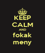 KEEP CALM AND fokak meny - Personalised Poster A4 size