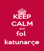 KEEP CALM and fol  katunarçe - Personalised Poster A4 size