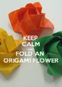 KEEP CALM AND FOLD AN  ORIGAMI FLOWER - Personalised Poster A4 size
