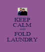 KEEP CALM AND FOLD LAUNDRY - Personalised Poster A4 size