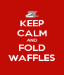 KEEP CALM AND FOLD WAFFLES - Personalised Poster A4 size