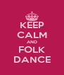 KEEP CALM AND FOLK DANCE - Personalised Poster A4 size
