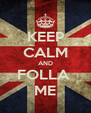 KEEP CALM AND FOLLA  ME - Personalised Poster A4 size