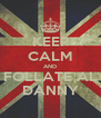 KEEP CALM AND FOLLATE AL DANNY - Personalised Poster A4 size