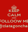KEEP CALM AND FOLLOOW ME @zlatagonchar - Personalised Poster A4 size