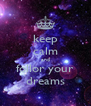 keep calm and follor your dreams - Personalised Poster A4 size