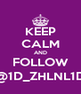 KEEP CALM AND FOLLOW @1D_ZHLNL1D - Personalised Poster A4 size