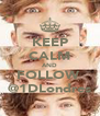 KEEP CALM AND FOLLOW  @1DLondres - Personalised Poster A4 size