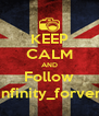 KEEP CALM AND Follow 1infinity_forver1 - Personalised Poster A4 size
