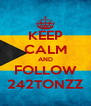 KEEP CALM AND FOLLOW 242TONZZ - Personalised Poster A4 size