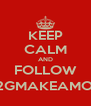 KEEP CALM AND FOLLOW @2GMAKEAMOVE - Personalised Poster A4 size