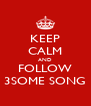 KEEP CALM AND FOLLOW 3SOME SONG - Personalised Poster A4 size